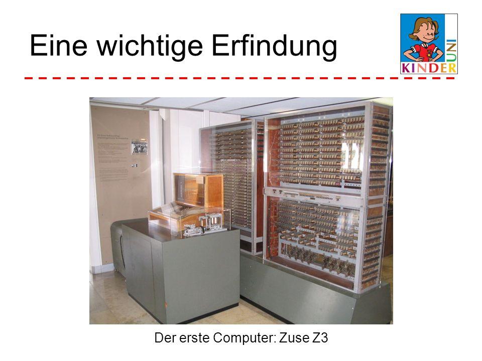 Eine wichtige Erfindung Der erste Computer: Zuse Z3