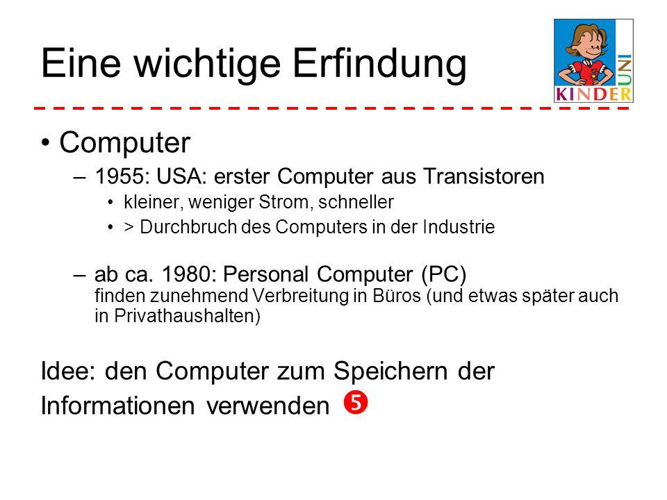 Eine wichtige Erfindung Computer –1955: USA: erster Computer aus Transistoren kleiner, weniger Strom, schneller > Durchbruch des Computers in der Indu