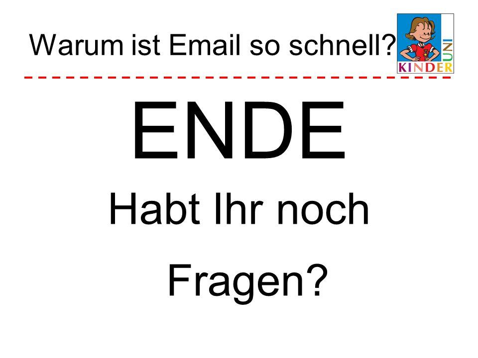 Warum ist Email so schnell? ENDE Habt Ihr noch Fragen?