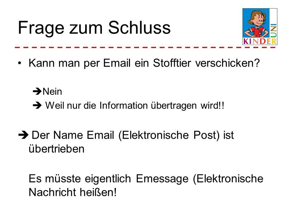 Frage zum Schluss Kann man per Email ein Stofftier verschicken? Nein Weil nur die Information übertragen wird!! Der Name Email (Elektronische Post) is