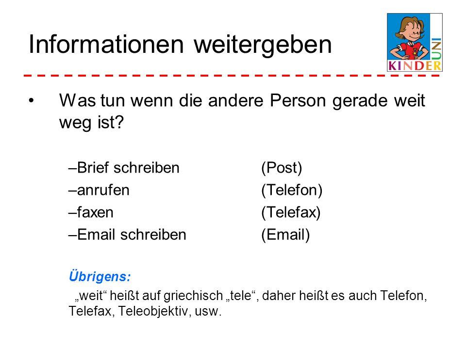 Informationen weitergeben Was tun wenn die andere Person gerade weit weg ist? –Brief schreiben(Post) –anrufen (Telefon) –faxen(Telefax) –Email schreib
