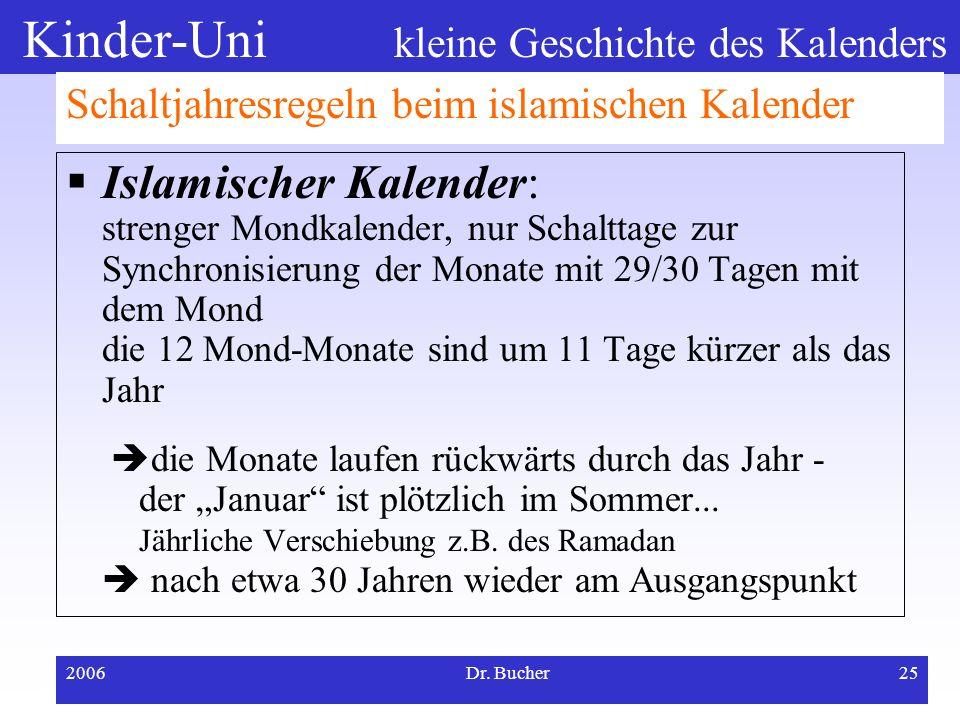 Kinder-Uni kleine Geschichte des Kalenders 2006Dr. Bucher24 Schaltjahres-Regel beim Gregorianischen Kalender: alle 4 Jahre ein zusätzlicher Tag – drei