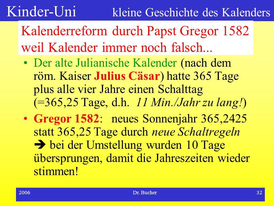Kinder-Uni kleine Geschichte des Kalenders 2006Dr. Bucher31 Kalender der alten Römer Ursprünglich hatte der römische Kalender nur 10 Monate und begann