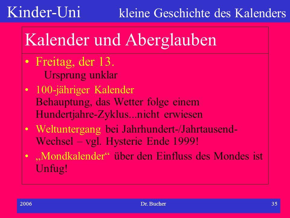 Kinder-Uni kleine Geschichte des Kalenders 2006Dr. Bucher34 Verbreitung der Kalendersysteme Gregorianischer Kalender de facto Weltstandard Übernahme d