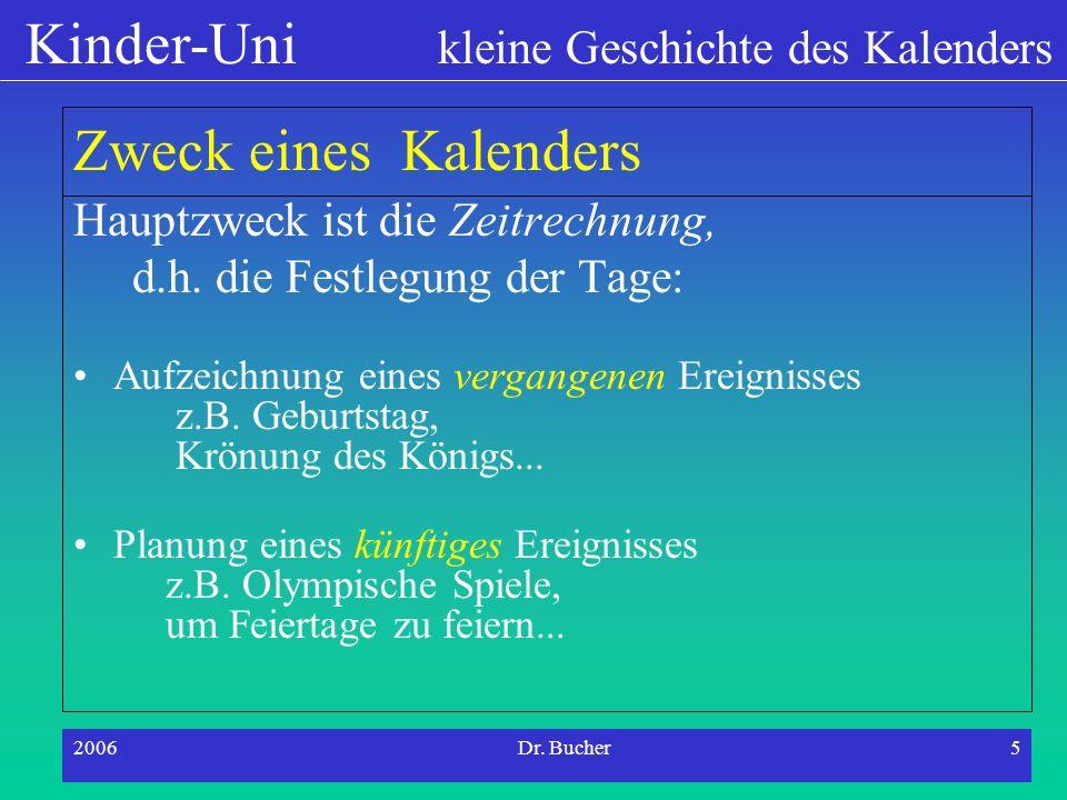 Kinder-Uni kleine Geschichte des Kalenders 2006Dr. Bucher4 Wozu brauchen wir einen Kalender? Damit wir wissen, wann Ferien sind!