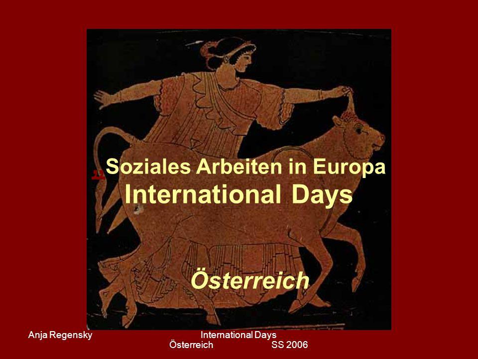 Anja RegenskyInternational Days Österreich SS 2006 Soziales Arbeiten in Europa International Days Österreich