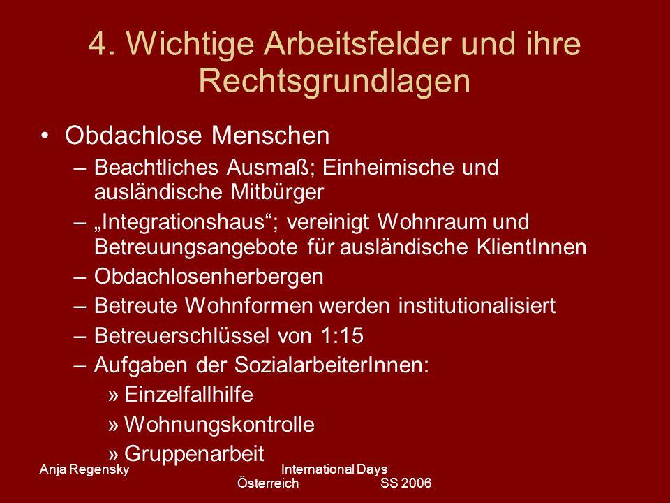 Anja RegenskyInternational Days Österreich SS 2006 4. Wichtige Arbeitsfelder und ihre Rechtsgrundlagen Obdachlose Menschen –Beachtliches Ausmaß; Einhe