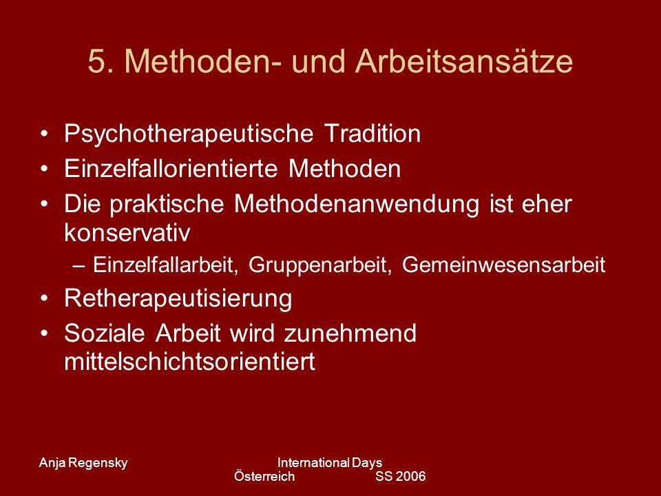 Anja RegenskyInternational Days Österreich SS 2006 5. Methoden- und Arbeitsansätze Psychotherapeutische Tradition Einzelfallorientierte Methoden Die p