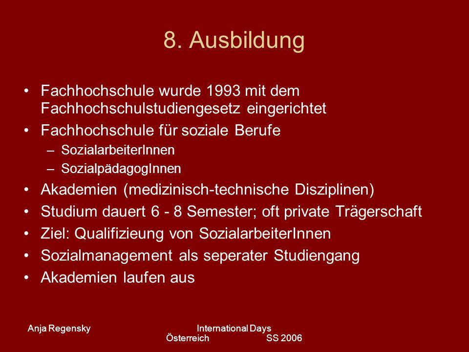 Anja RegenskyInternational Days Österreich SS 2006 8. Ausbildung Fachhochschule wurde 1993 mit dem Fachhochschulstudiengesetz eingerichtet Fachhochsch
