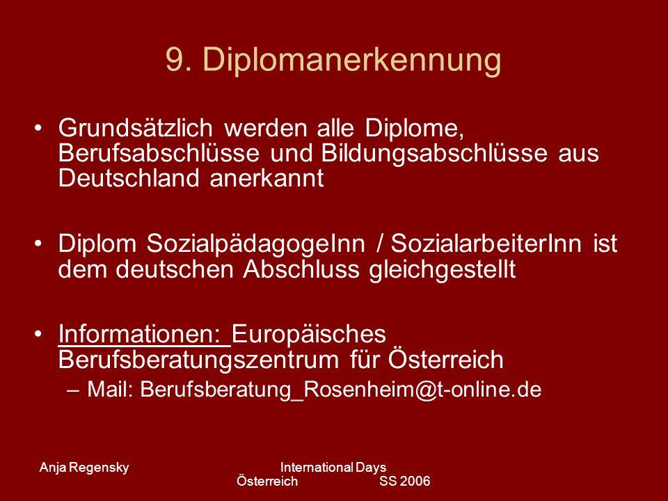 Anja RegenskyInternational Days Österreich SS 2006 9. Diplomanerkennung Grundsätzlich werden alle Diplome, Berufsabschlüsse und Bildungsabschlüsse aus