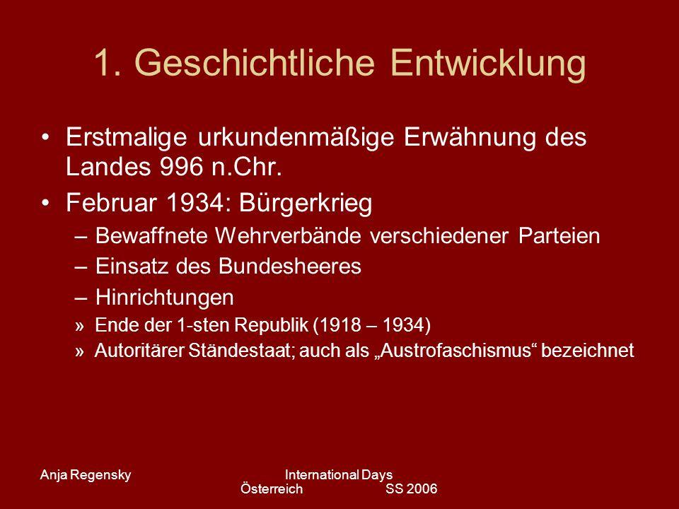 Anja RegenskyInternational Days Österreich SS 2006 1. Geschichtliche Entwicklung Erstmalige urkundenmäßige Erwähnung des Landes 996 n.Chr. Februar 193