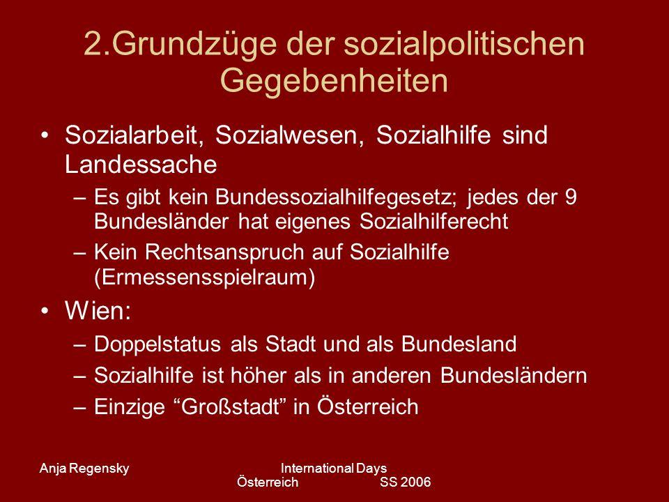 Anja RegenskyInternational Days Österreich SS 2006 2.Grundzüge der sozialpolitischen Gegebenheiten Sozialarbeit, Sozialwesen, Sozialhilfe sind Landess
