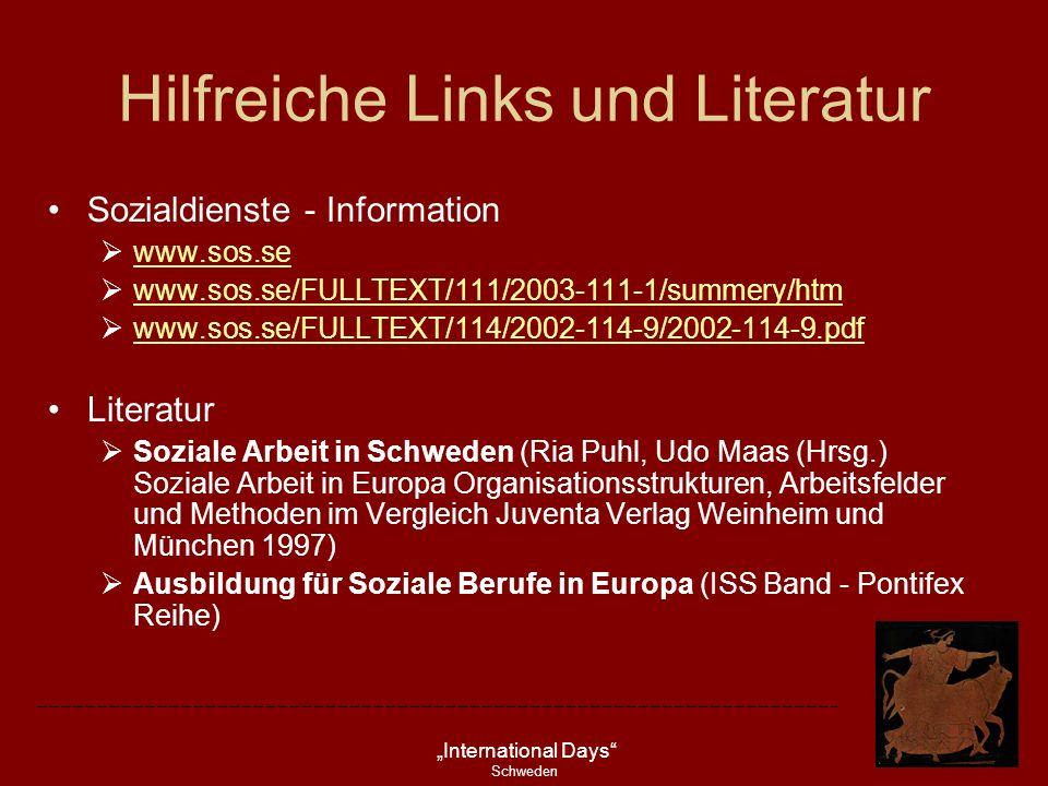 International Days Schweden Hilfreiche Links und Literatur Sozialdienste - Information www.sos.se www.sos.se/FULLTEXT/111/2003-111-1/summery/htm www.s