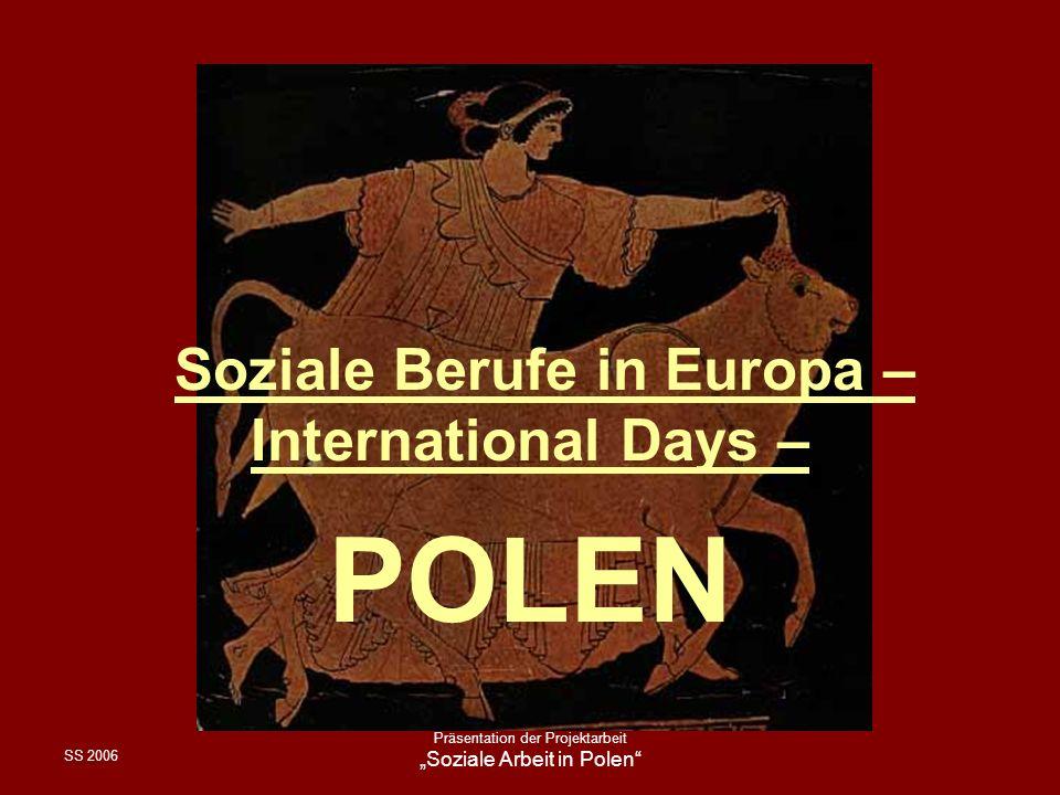 SS 2006 Präsentation der Projektarbeit Soziale Arbeit in Polen Soziale Berufe in Europa – International Days – POLEN