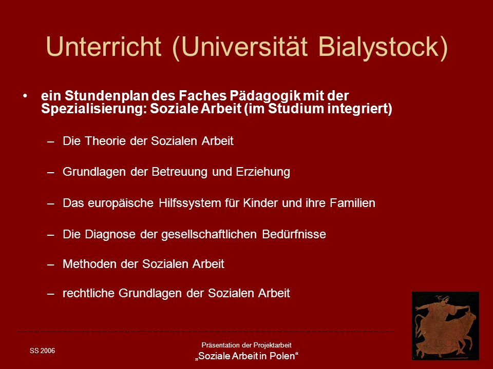 SS 2006 Präsentation der Projektarbeit Soziale Arbeit in Polen Unterricht (Universität Bialystock) ein Stundenplan des Faches Pädagogik mit der Spezia