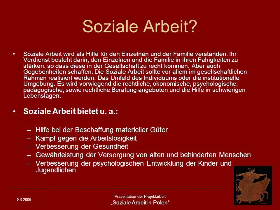 SS 2006 Präsentation der Projektarbeit Soziale Arbeit in Polen Soziale Arbeit? Soziale Arbeit wird als Hilfe für den Einzelnen und der Familie verstan