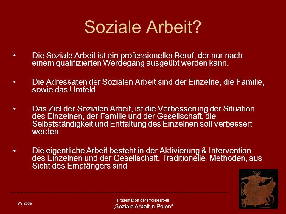 SS 2006 Präsentation der Projektarbeit Soziale Arbeit in Polen Soziale Arbeit? Die Soziale Arbeit ist ein professioneller Beruf, der nur nach einem qu