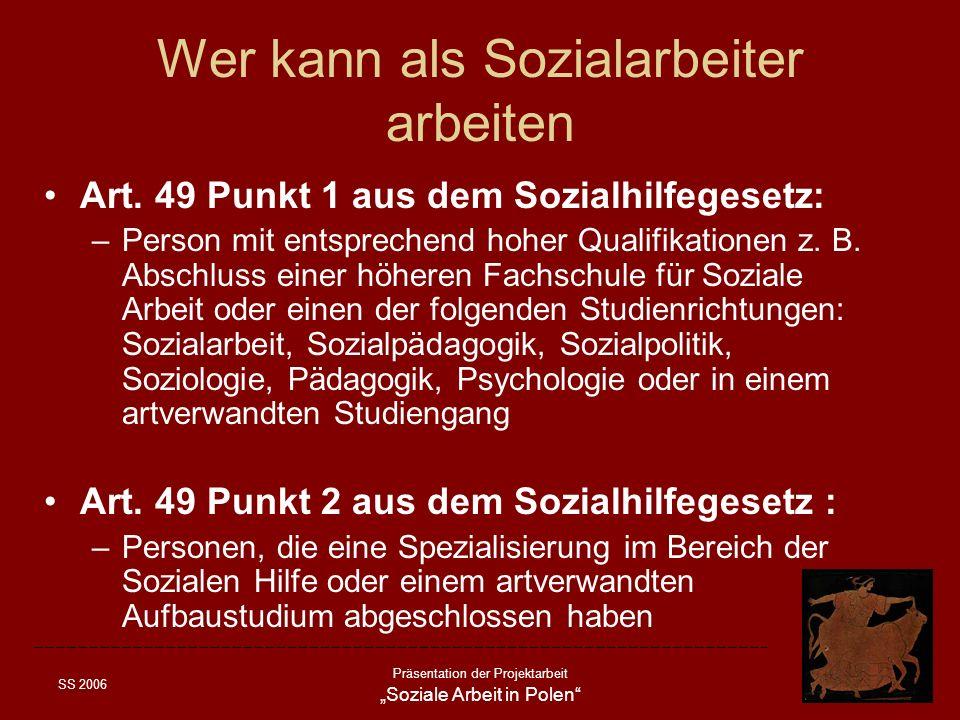 SS 2006 Präsentation der Projektarbeit Soziale Arbeit in Polen Wer kann als Sozialarbeiter arbeiten Art. 49 Punkt 1 aus dem Sozialhilfegesetz: –Person