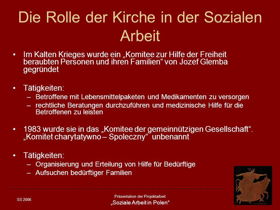 SS 2006 Präsentation der Projektarbeit Soziale Arbeit in Polen Die Rolle der Kirche in der Sozialen Arbeit Im Kalten Krieges wurde ein Komitee zur Hil