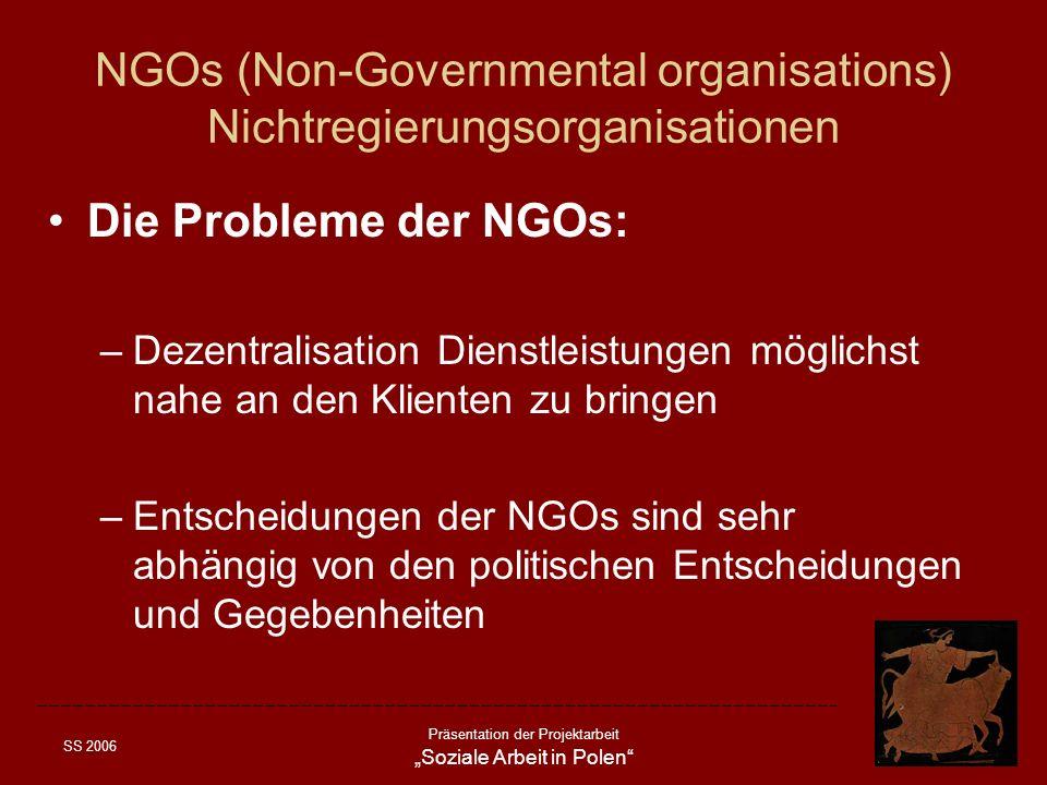 SS 2006 Präsentation der Projektarbeit Soziale Arbeit in Polen NGOs (Non-Governmental organisations) Nichtregierungsorganisationen Die Probleme der NG