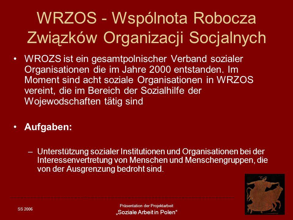 SS 2006 Präsentation der Projektarbeit Soziale Arbeit in Polen WRZOS - Wspólnota Robocza Związków Organizacji Socjalnych WROZS ist ein gesamtpolnische