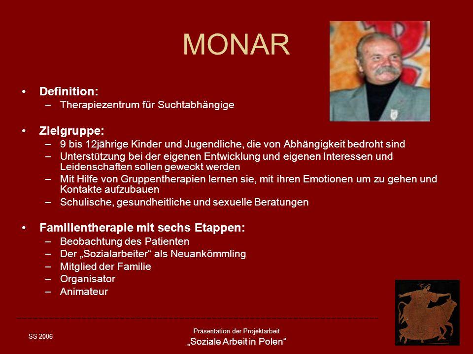 SS 2006 Präsentation der Projektarbeit Soziale Arbeit in Polen MONAR Definition: –Therapiezentrum für Suchtabhängige Zielgruppe: –9 bis 12jährige Kind