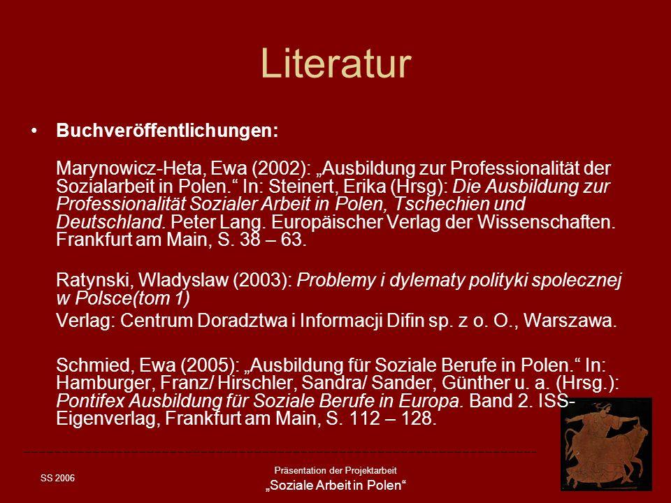 SS 2006 Präsentation der Projektarbeit Soziale Arbeit in Polen Literatur Buchveröffentlichungen: Marynowicz-Heta, Ewa (2002): Ausbildung zur Professio
