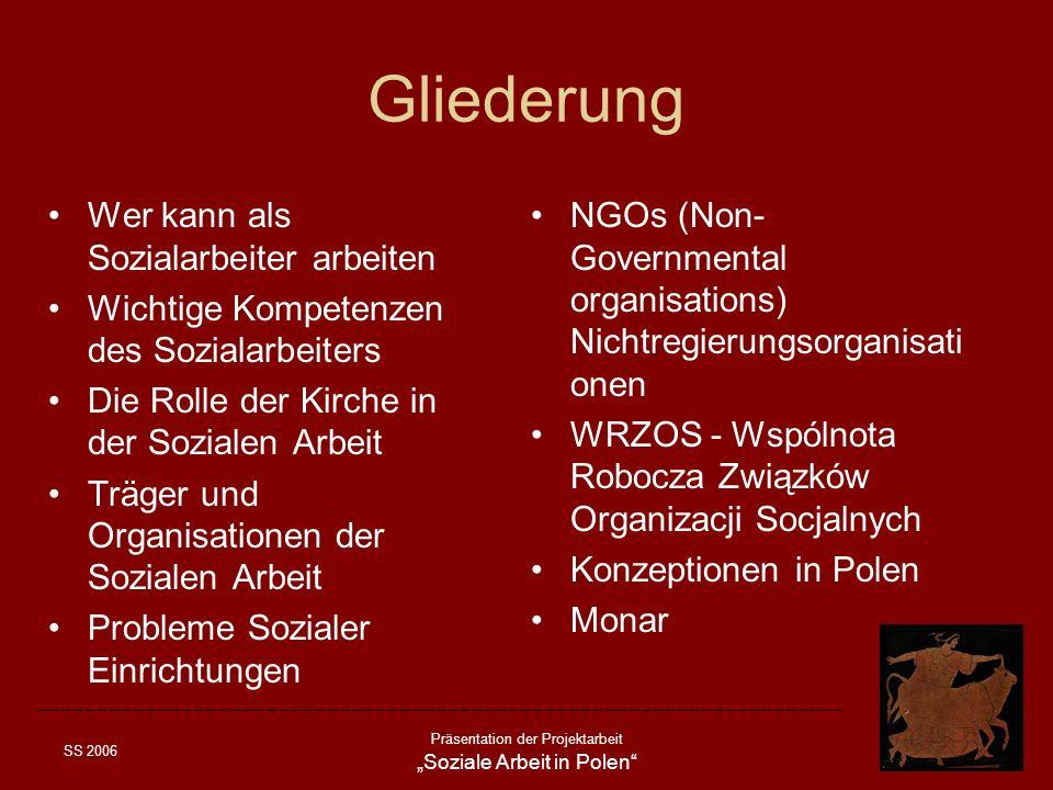 SS 2006 Präsentation der Projektarbeit Soziale Arbeit in Polen Gliederung Wer kann als Sozialarbeiter arbeiten Wichtige Kompetenzen des Sozialarbeiter