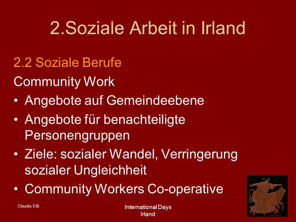 Claudia Elß International Days Irland 2.Soziale Arbeit in Irland 2.2 Soziale Berufe Community Work Angebote auf Gemeindeebene Angebote für benachteili