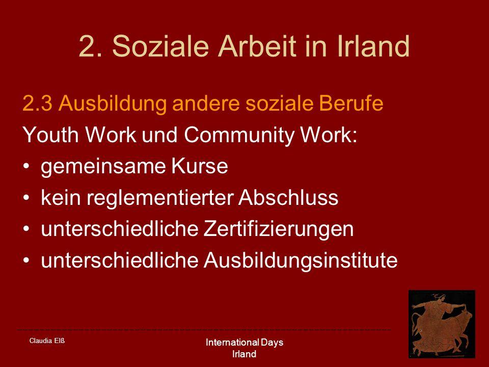 Claudia Elß International Days Irland 2. Soziale Arbeit in Irland 2.3 Ausbildung andere soziale Berufe Youth Work und Community Work: gemeinsame Kurse