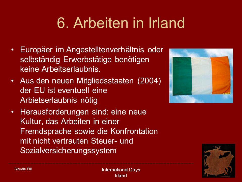 Claudia Elß International Days Irland 6. Arbeiten in Irland Europäer im Angestelltenverhältnis oder selbständig Erwerbstätige benötigen keine Arbeitse