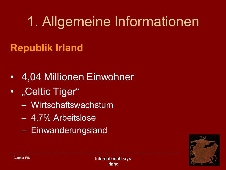 Claudia Elß International Days Irland 1. Allgemeine Informationen Republik Irland 4,04 Millionen Einwohner Celtic Tiger –Wirtschaftswachstum –4,7% Arb