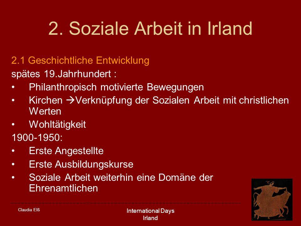 Claudia Elß International Days Irland 2. Soziale Arbeit in Irland 2.1 Geschichtliche Entwicklung spätes 19.Jahrhundert : Philanthropisch motivierte Be