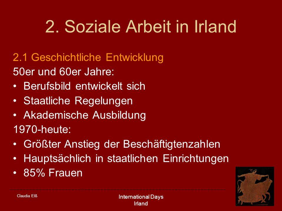 Claudia Elß International Days Irland 2. Soziale Arbeit in Irland 2.1 Geschichtliche Entwicklung 50er und 60er Jahre: Berufsbild entwickelt sich Staat