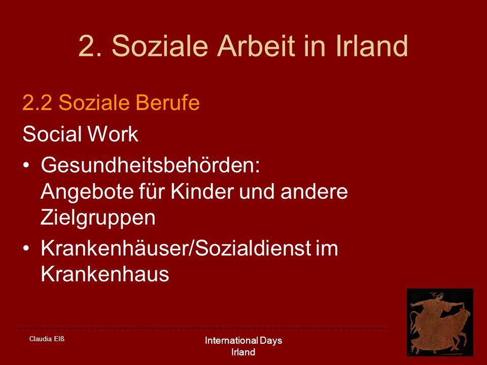 Claudia Elß International Days Irland 2. Soziale Arbeit in Irland 2.2 Soziale Berufe Social Work Gesundheitsbehörden: Angebote für Kinder und andere Z