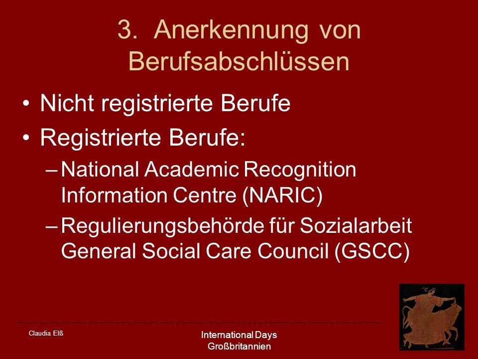 Claudia Elß International Days Großbritannien 3. Anerkennung von Berufsabschlüssen Nicht registrierte Berufe Registrierte Berufe: –National Academic R