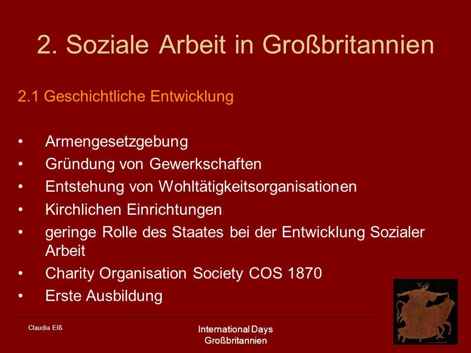 Claudia Elß International Days Großbritannien 2. Soziale Arbeit in Großbritannien 2.1 Geschichtliche Entwicklung Armengesetzgebung Gründung von Gewerk