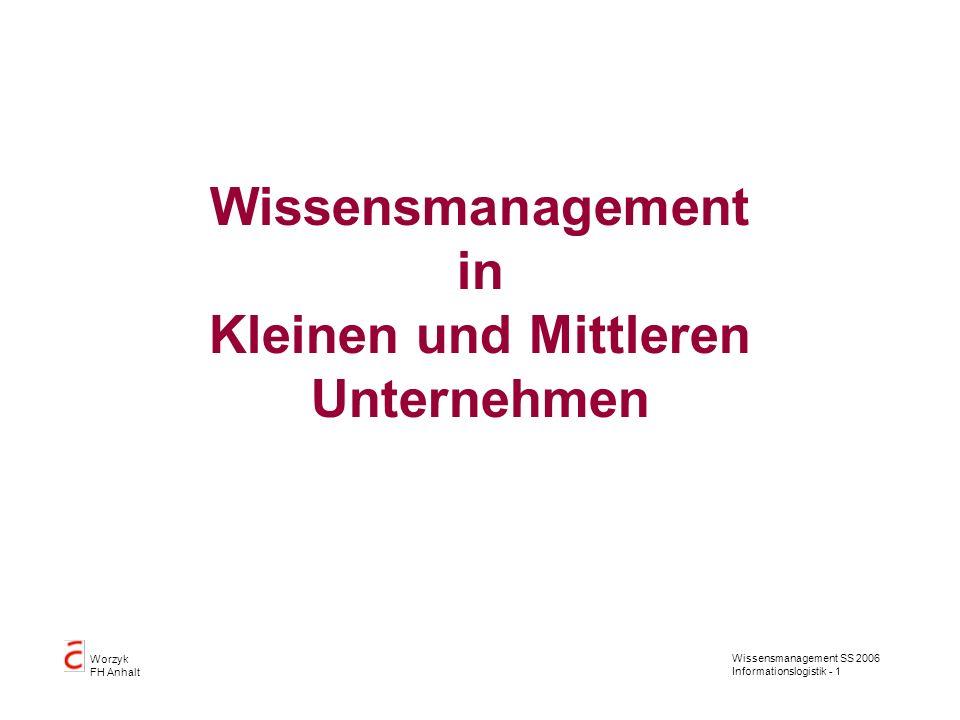 Wissensmanagement SS 2006 Informationslogistik - 1 Worzyk FH Anhalt Wissensmanagement in Kleinen und Mittleren Unternehmen
