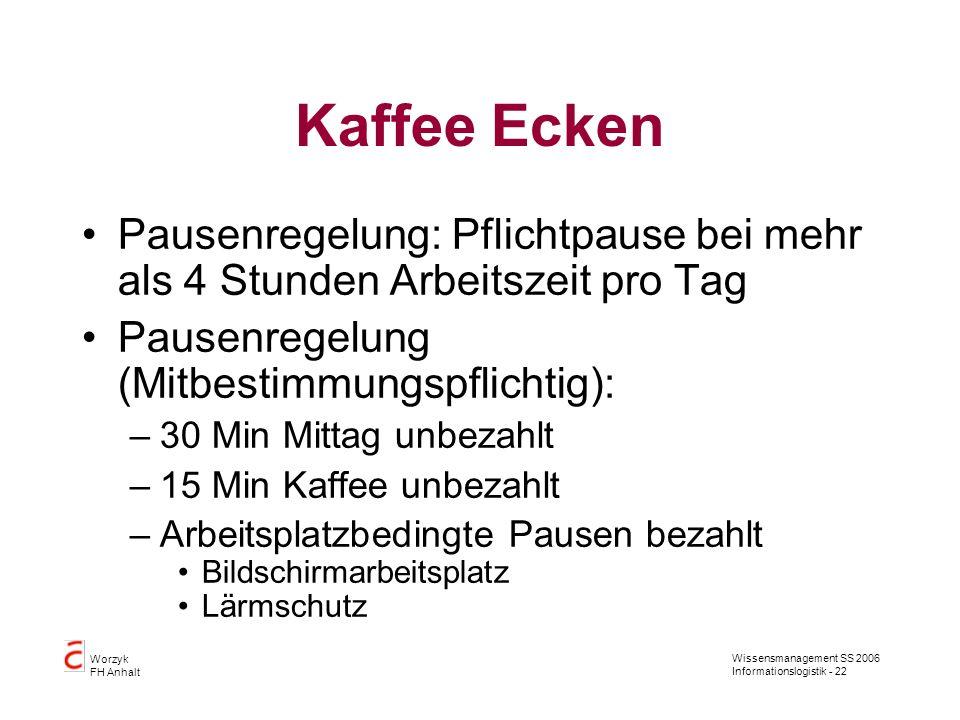 Wissensmanagement SS 2006 Informationslogistik - 22 Worzyk FH Anhalt Kaffee Ecken Pausenregelung: Pflichtpause bei mehr als 4 Stunden Arbeitszeit pro