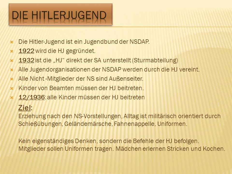Die Hitler-Jugend ist ein Jugendbund der NSDAP.1922 wird die HJ gegründet.