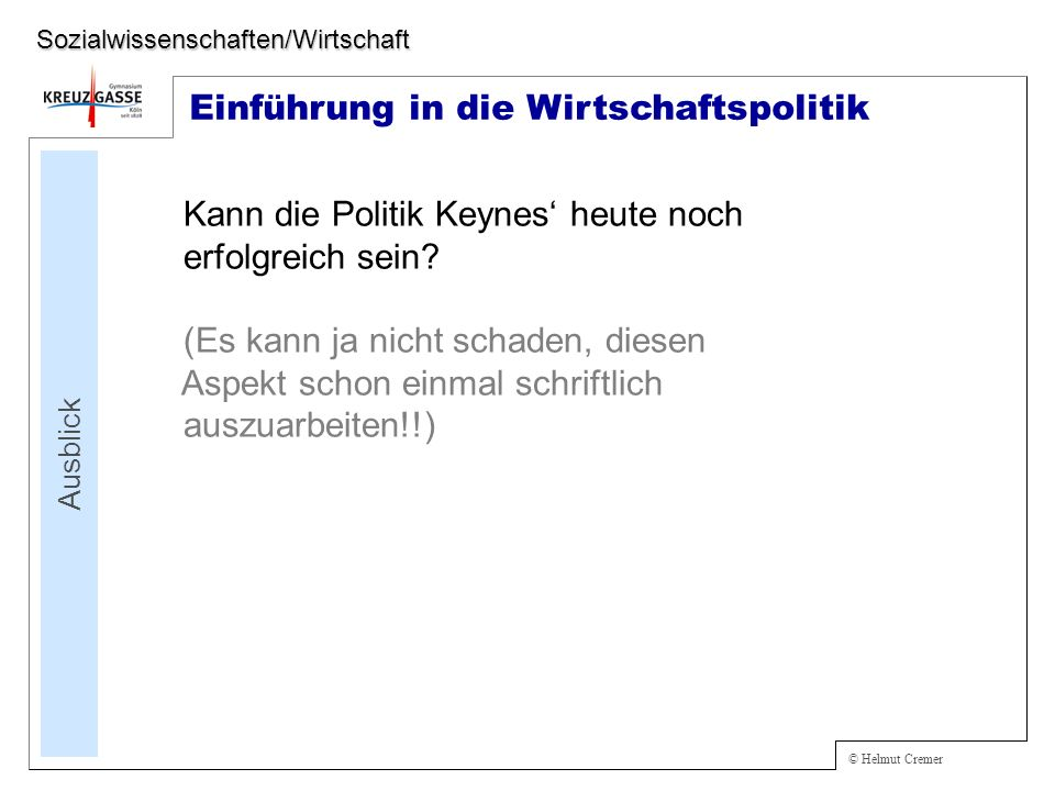 © Helmut Cremer Einführung in die Wirtschaftspolitik Ausblick Sozialwissenschaften/Wirtschaft Kann die Politik Keynes heute noch erfolgreich sein.