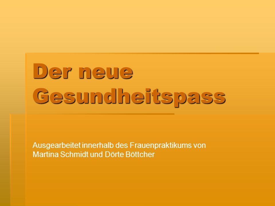 Der neue Gesundheitspass Ausgearbeitet innerhalb des Frauenpraktikums von Martina Schmidt und Dörte Böttcher