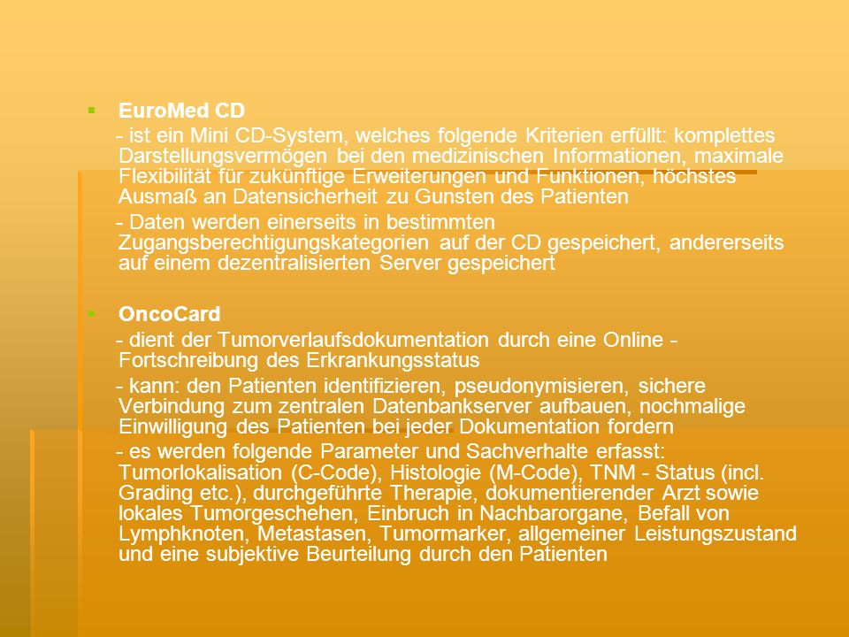 EuroMed CD - ist ein Mini CD-System, welches folgende Kriterien erfüllt: komplettes Darstellungsvermögen bei den medizinischen Informationen, maximale