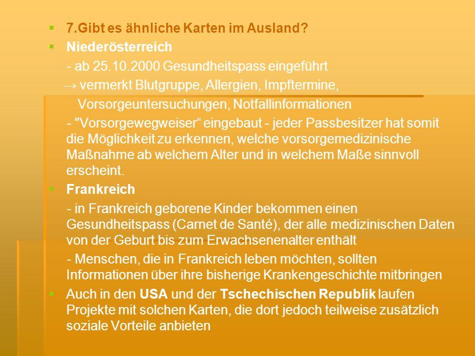 7.Gibt es ähnliche Karten im Ausland? Niederösterreich - ab 25.10.2000 Gesundheitspass eingeführt vermerkt Blutgruppe, Allergien, Impftermine, Vorsorg