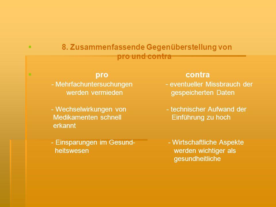 8. Zusammenfassende Gegenüberstellung von pro und contra pro contra - Mehrfachuntersuchungen - eventueller Missbrauch der werden vermieden gespeichert