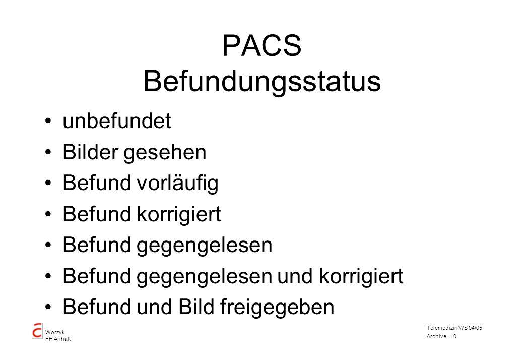 Worzyk FH Anhalt Telemedizin WS 04/05 Archive - 10 PACS Befundungsstatus unbefundet Bilder gesehen Befund vorläufig Befund korrigiert Befund gegengele