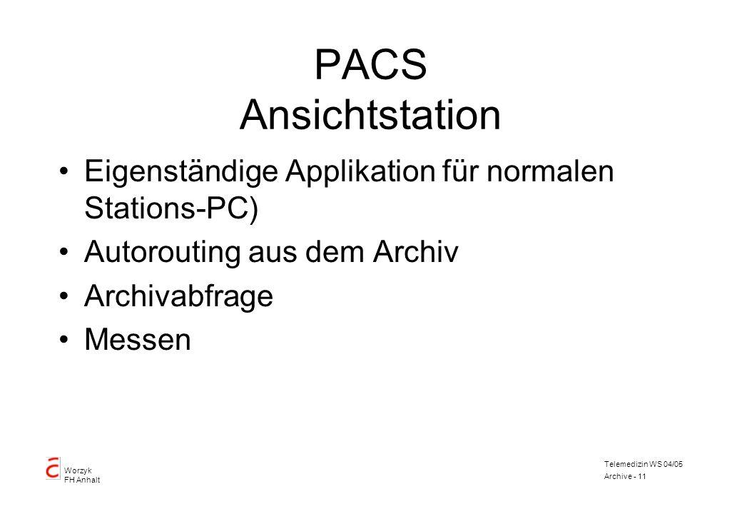 Worzyk FH Anhalt Telemedizin WS 04/05 Archive - 11 PACS Ansichtstation Eigenständige Applikation für normalen Stations-PC) Autorouting aus dem Archiv