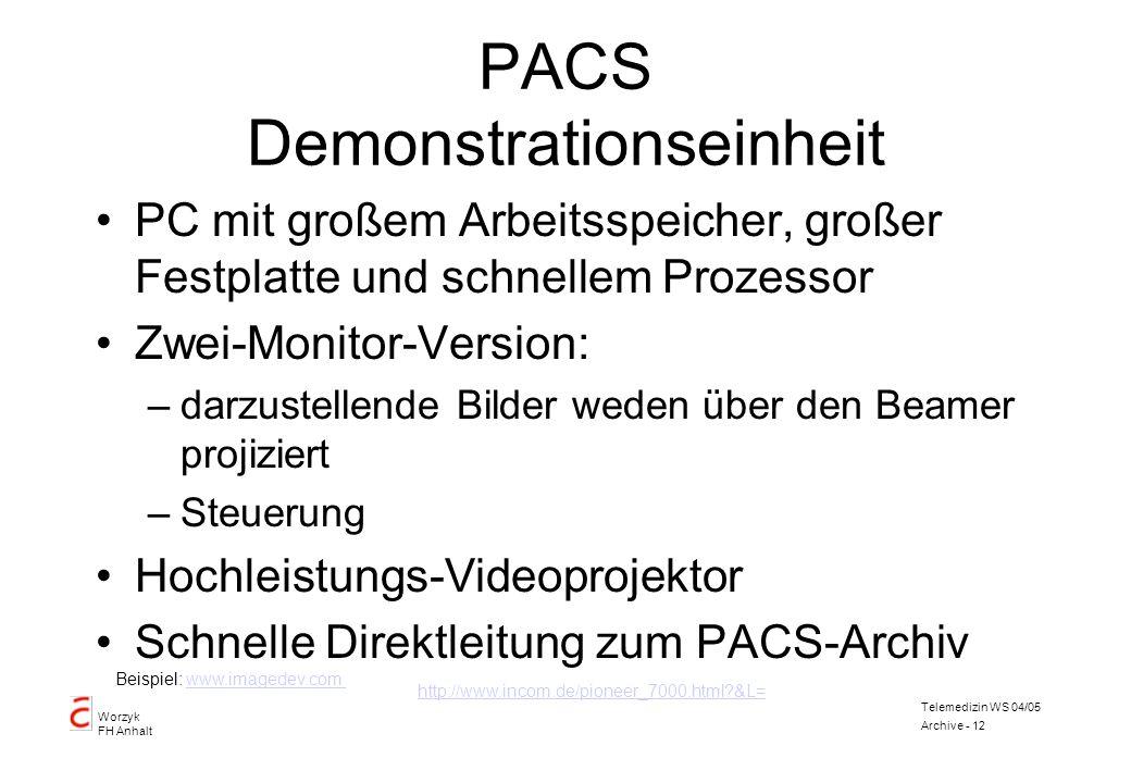 Worzyk FH Anhalt Telemedizin WS 04/05 Archive - 12 PACS Demonstrationseinheit PC mit großem Arbeitsspeicher, großer Festplatte und schnellem Prozessor