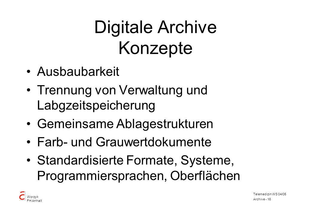 Worzyk FH Anhalt Telemedizin WS 04/05 Archive - 16 Digitale Archive Konzepte Ausbaubarkeit Trennung von Verwaltung und Labgzeitspeicherung Gemeinsame