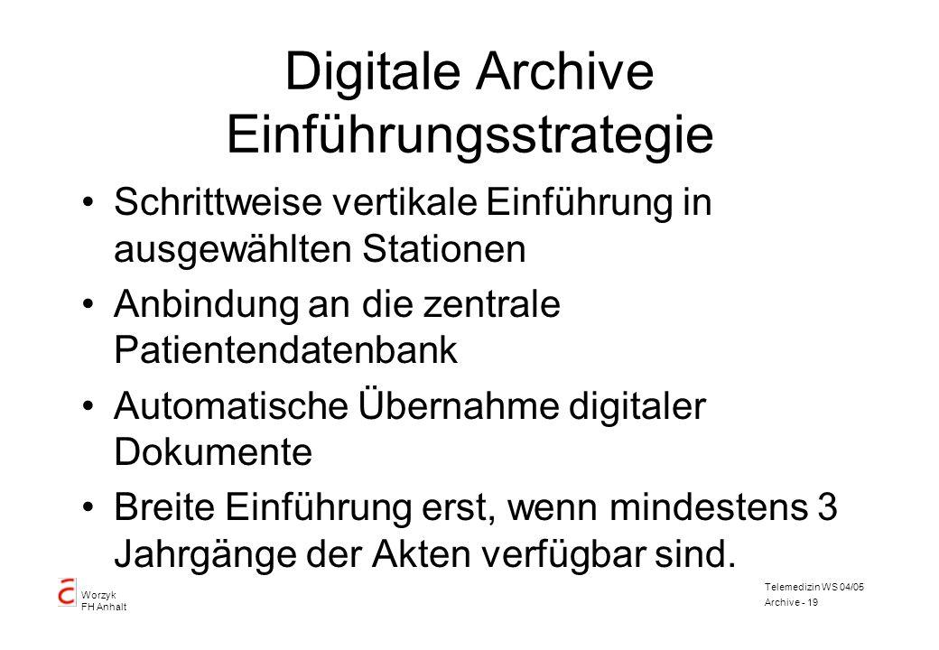 Worzyk FH Anhalt Telemedizin WS 04/05 Archive - 19 Digitale Archive Einführungsstrategie Schrittweise vertikale Einführung in ausgewählten Stationen A